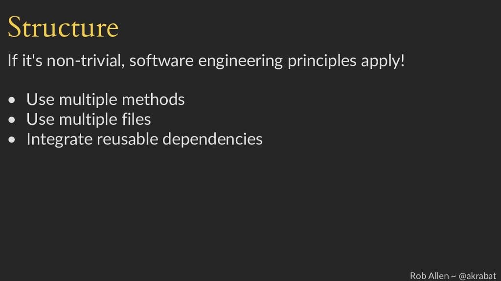 Structure If it's non-trivial, software enginee...