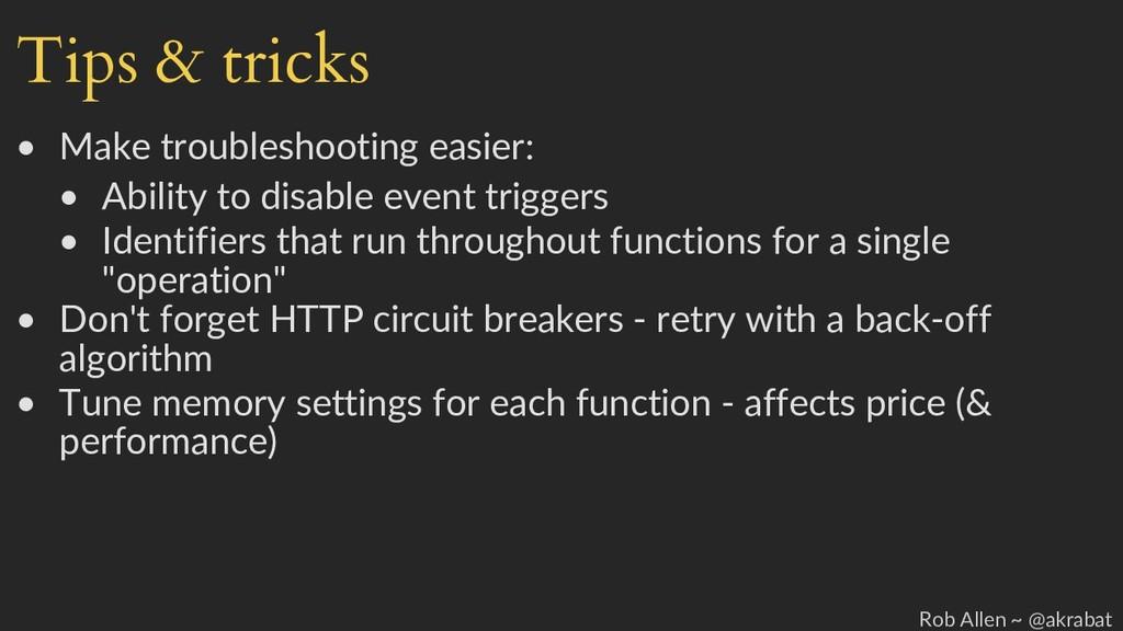 Tips & tricks • Make troubleshooting easier: • ...