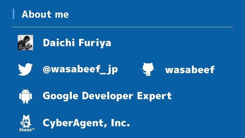 About me Daichi Furiya Google Developer Expert ...