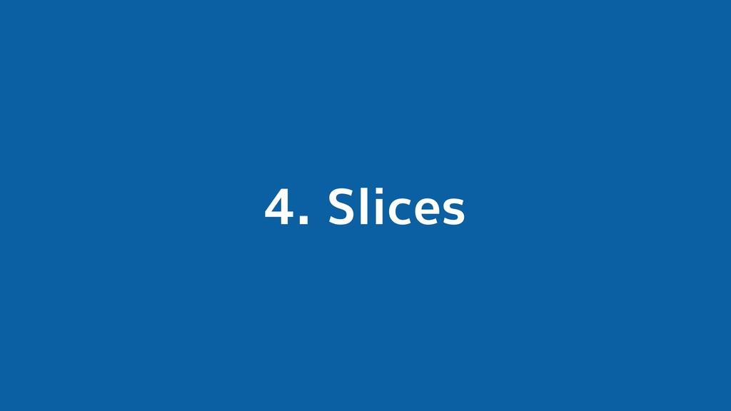 4. Slices