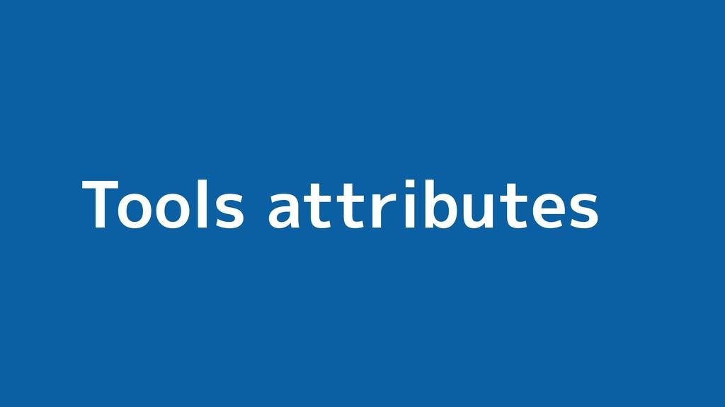 Tools attributes