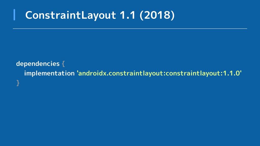 ConstraintLayout 1.1 (2018) dependencies { impl...