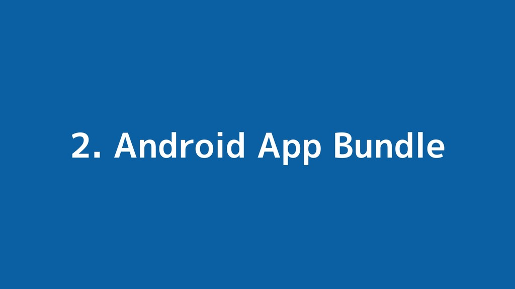 2. Android App Bundle