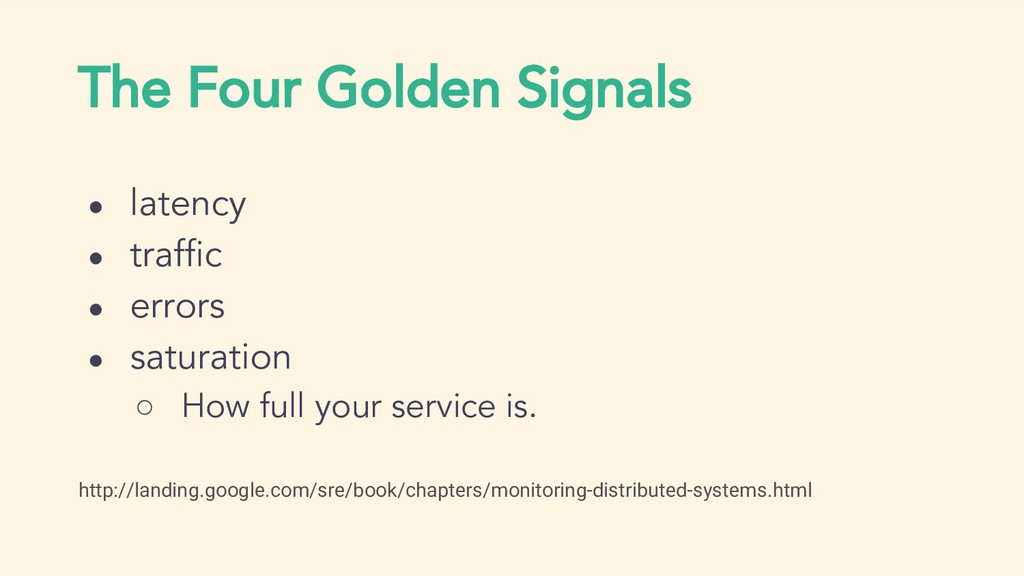 The Four Golden Signals ● latency ● traffic ● e...
