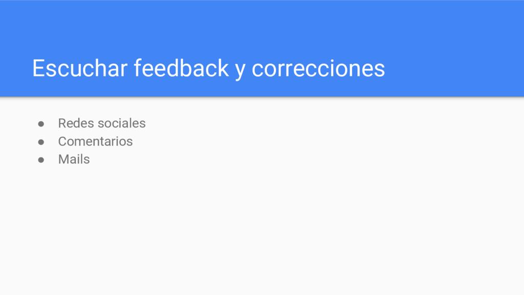 Escuchar feedback y correcciones ● Redes social...