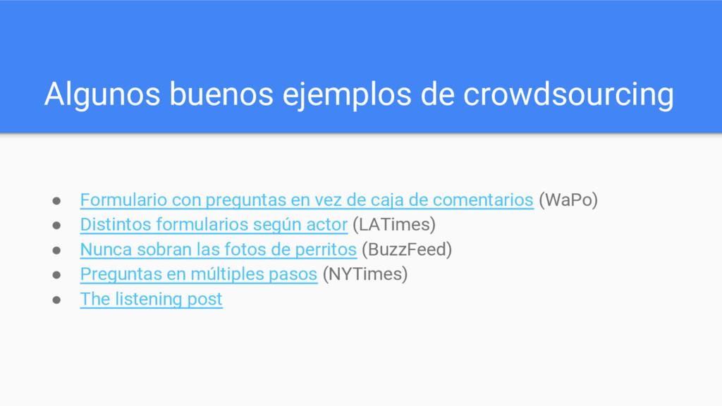 Algunos buenos ejemplos de crowdsourcing ● Form...
