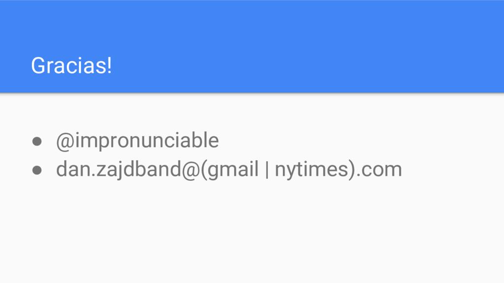 Gracias! ● @impronunciable ● dan.zajdband@(gmai...
