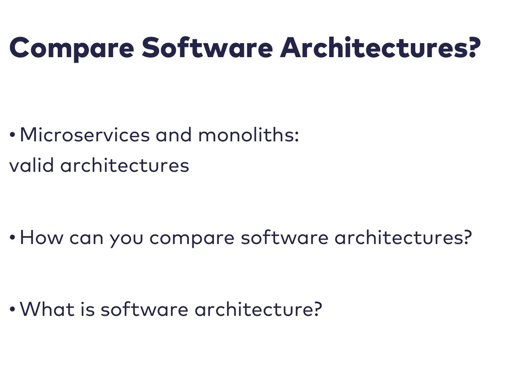 Compare Software Architectures? • Microservices...