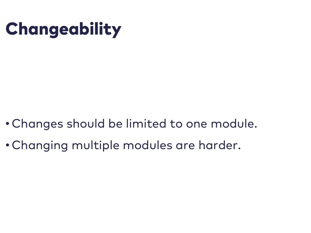 Changeability • Changes should be limited to on...
