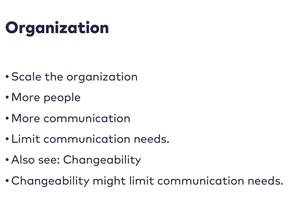 Organization • Scale the organization • More pe...