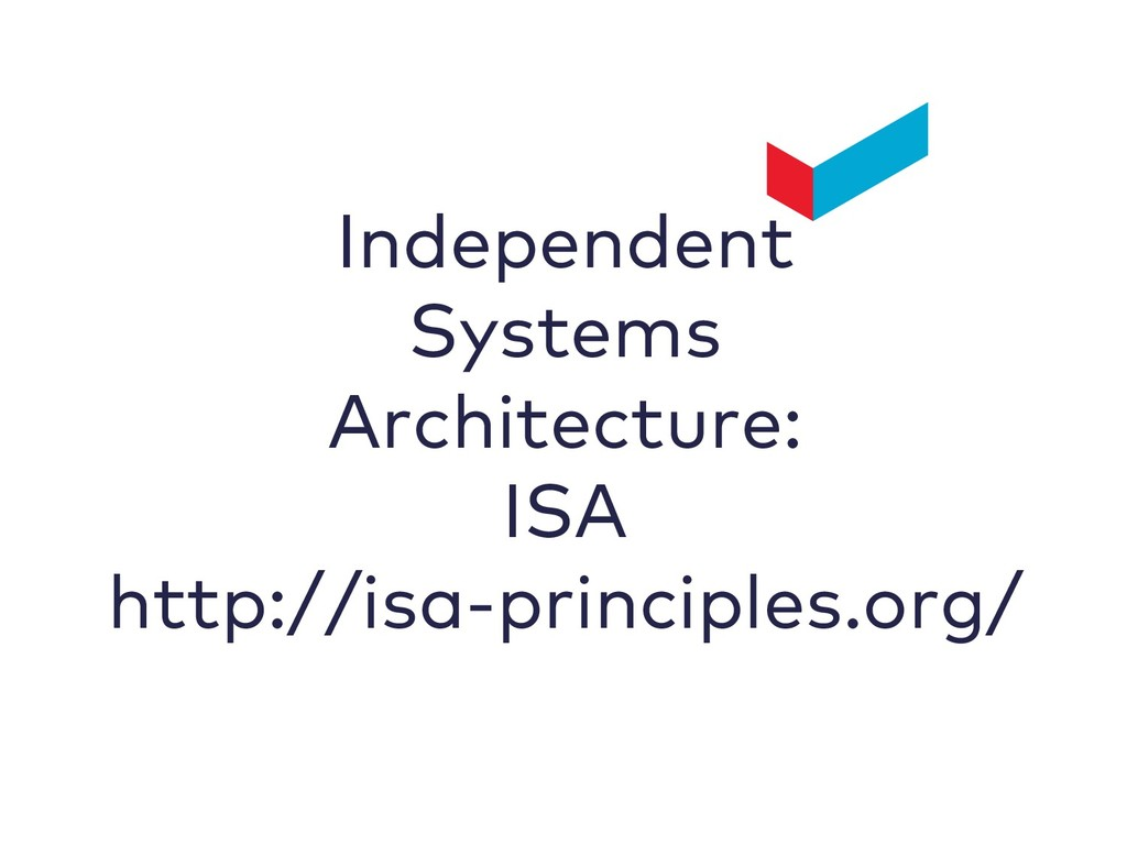 Independent Systems Architecture: ISA http://is...