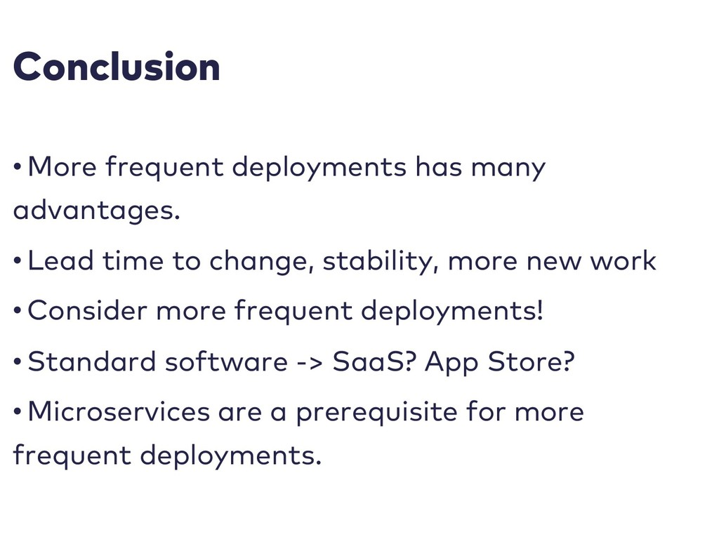 Conclusion • More frequent deployments has many...