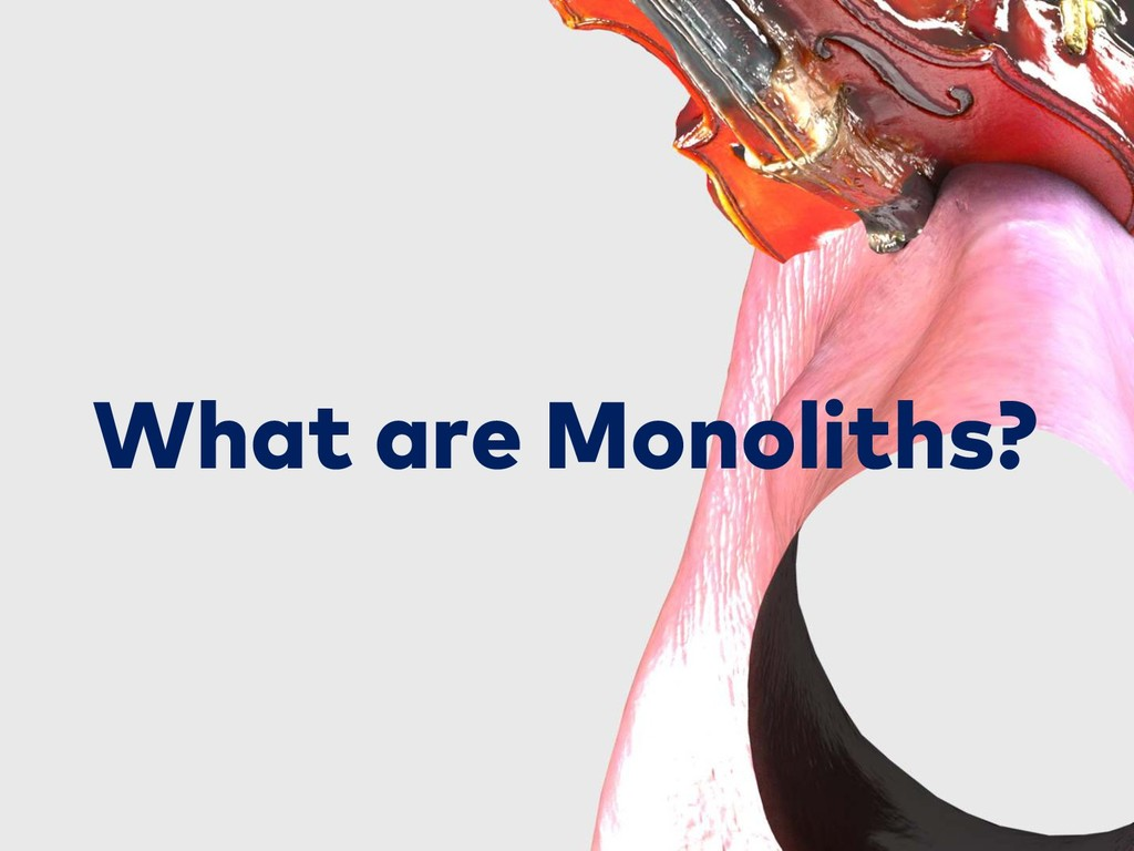What are Monoliths?