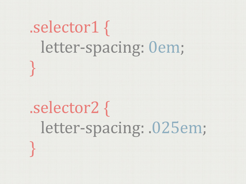 .selector1 {   letter-‐spacing: 0em; ...