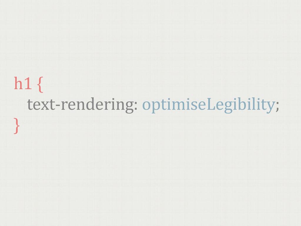 h1 {   text-‐rendering: optimiseLegib...