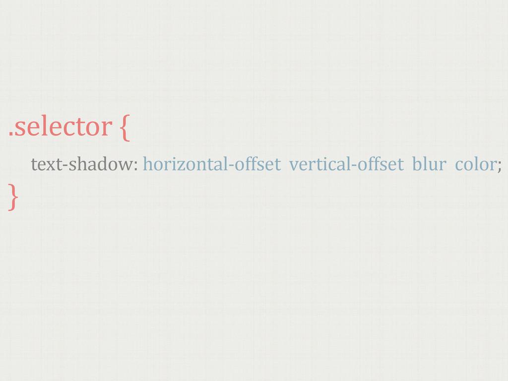 .selector {   text-‐shadow: horizonta...