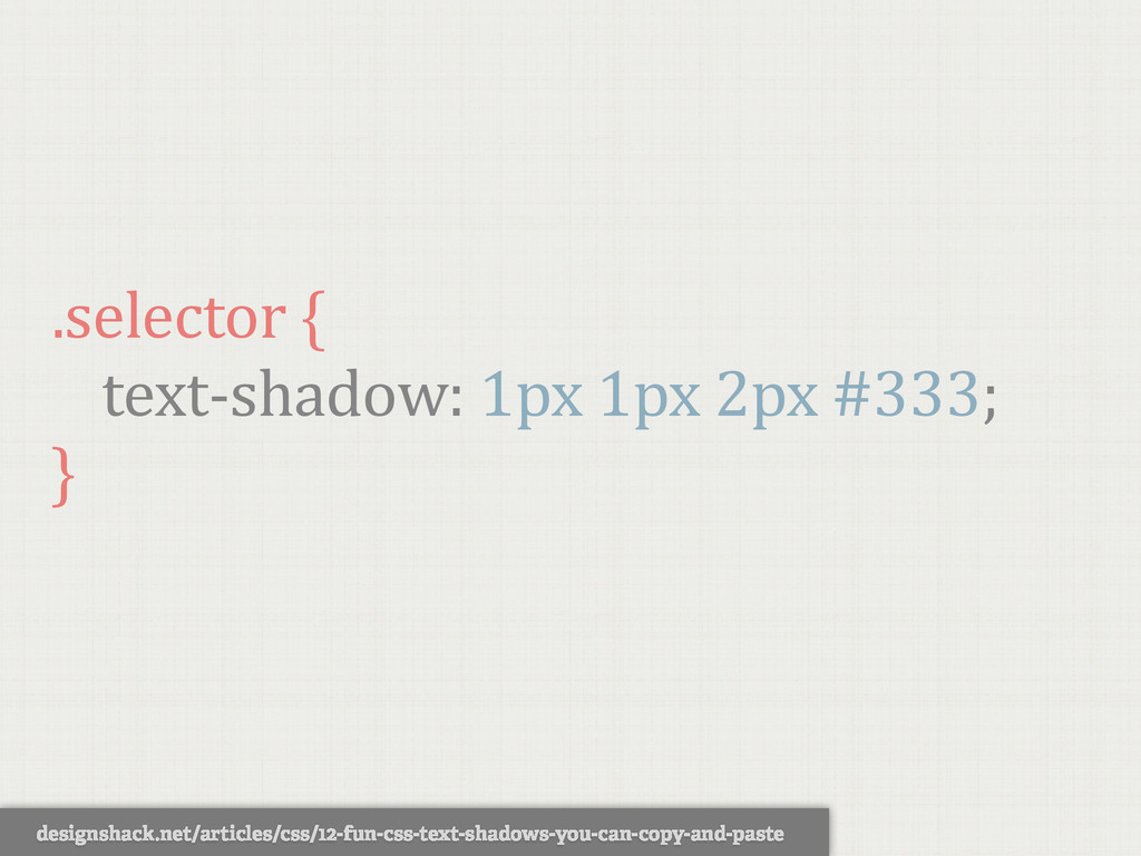 .selector {   text-‐shadow: 1px 1p...