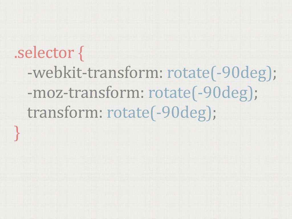 .selector {   -‐webkit-‐transform: r...