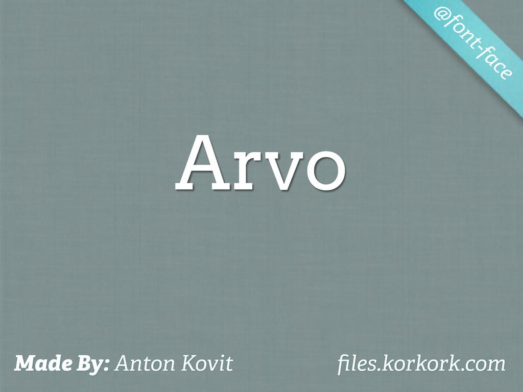 Arvo @ font-face Made By: Anton Kovit files.kork...