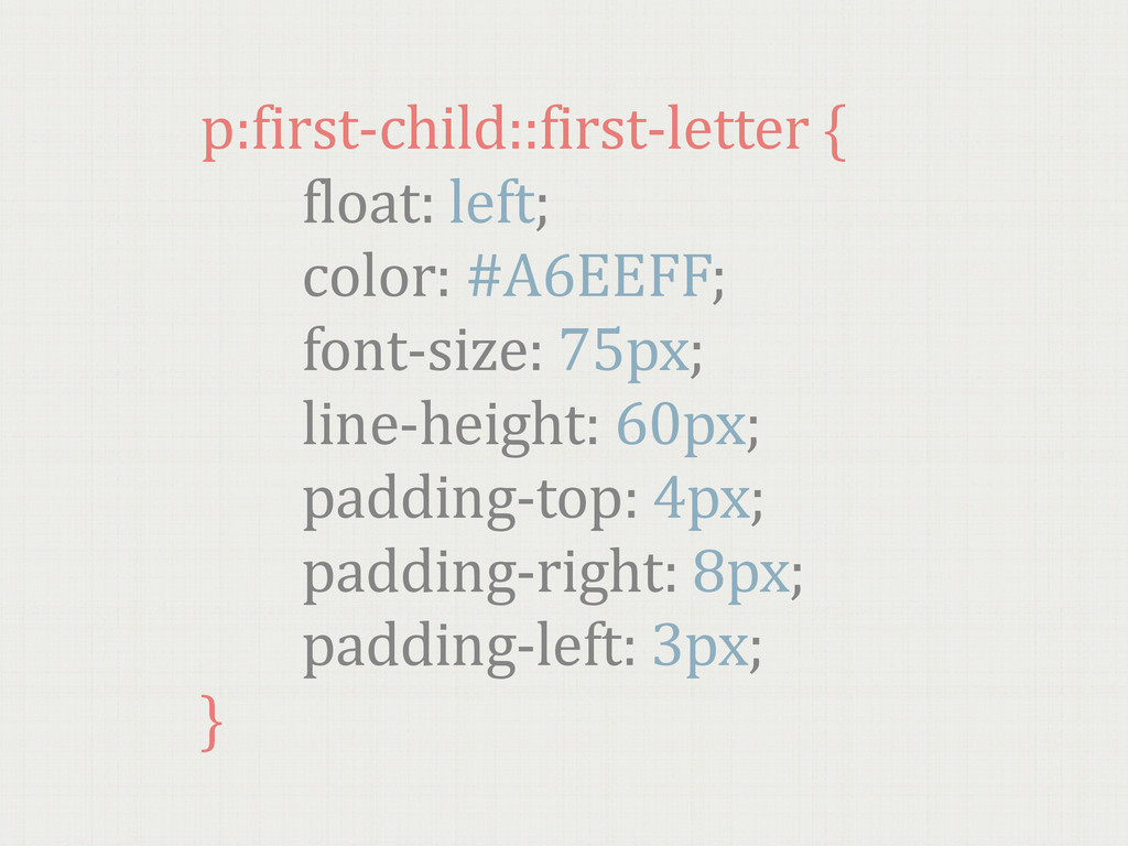 p:first-‐child::first-‐letter {     ...