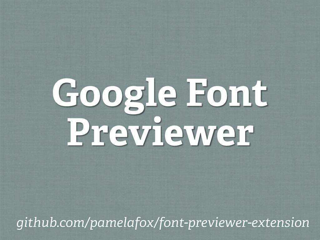 Google Font Previewer github.com/pamelafox/font...