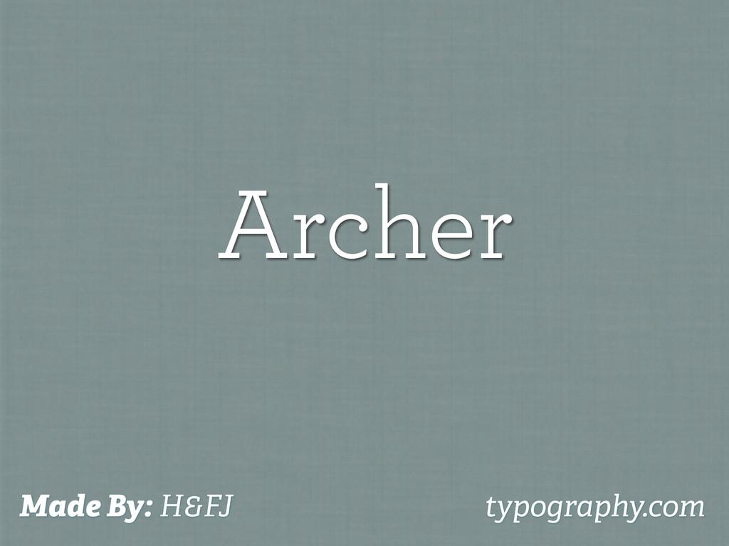 Archer Made By: H&FJ typography.com