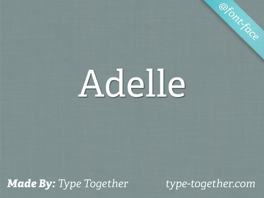 Adelle @ font-face Made By: Type Together type-...