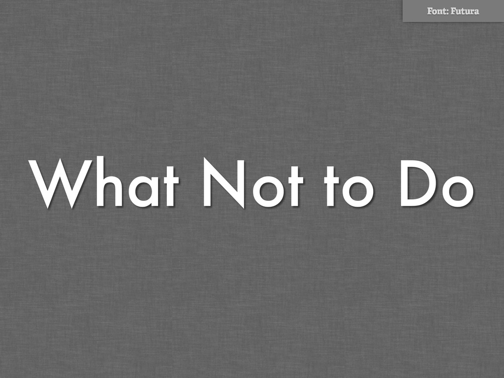 What Not to Do Font: Futura