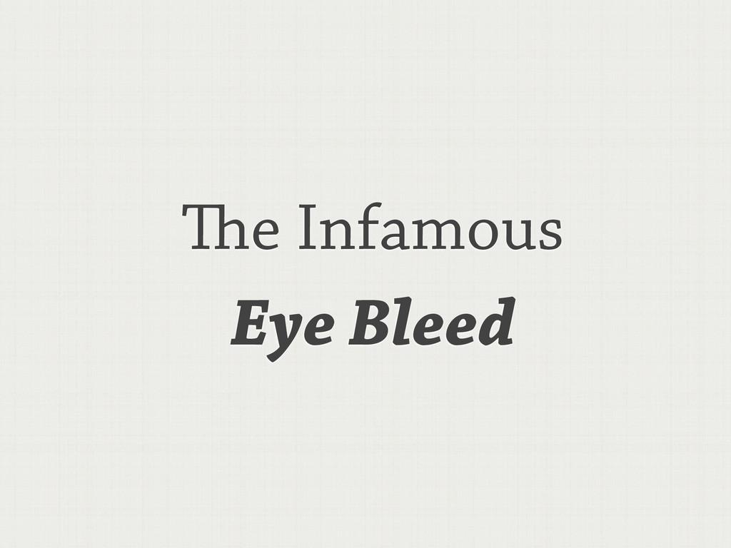 e Infamous Eye Bleed