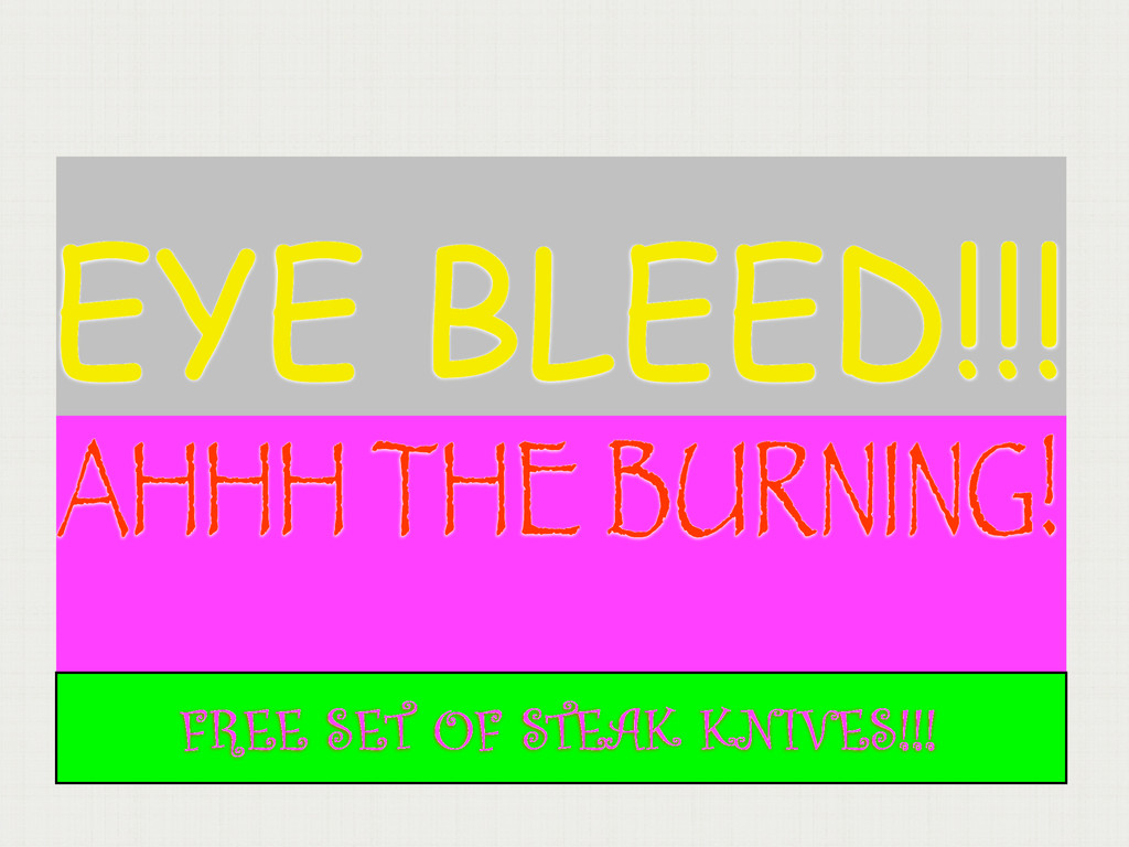 EYE BLEED!!! AHHH THE BURNING! FREE SET OF STEA...