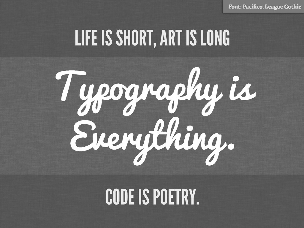 LIFE IS SHORT, ART IS LONG Typography is Everyt...