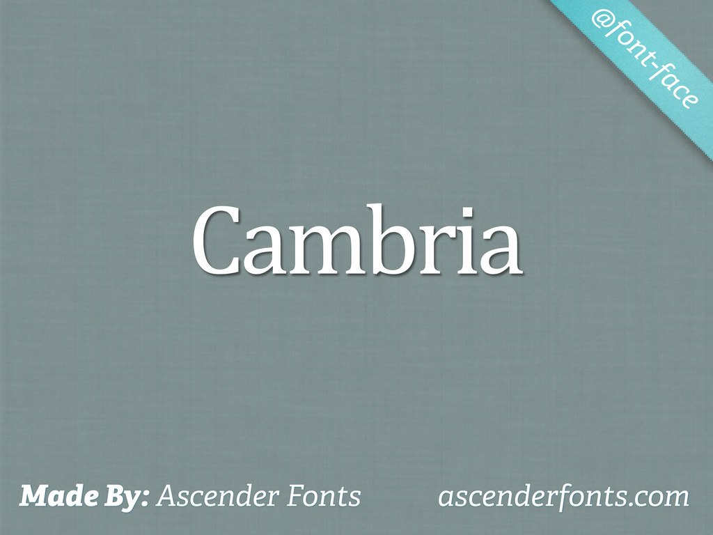 Cambria @ font-face Made By: Ascender Fonts asc...