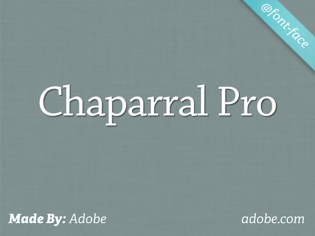 Chaparral Pro @ font-face Made By: Adobe adobe....