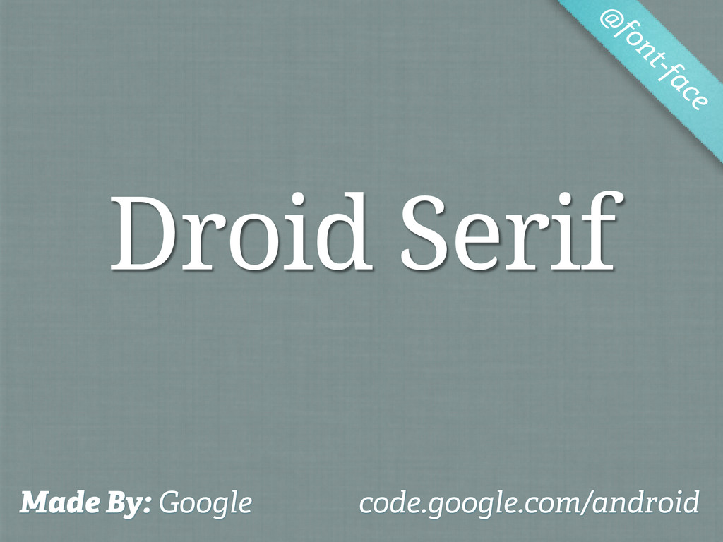 Droid Serif @ font-face Made By: Google code.go...