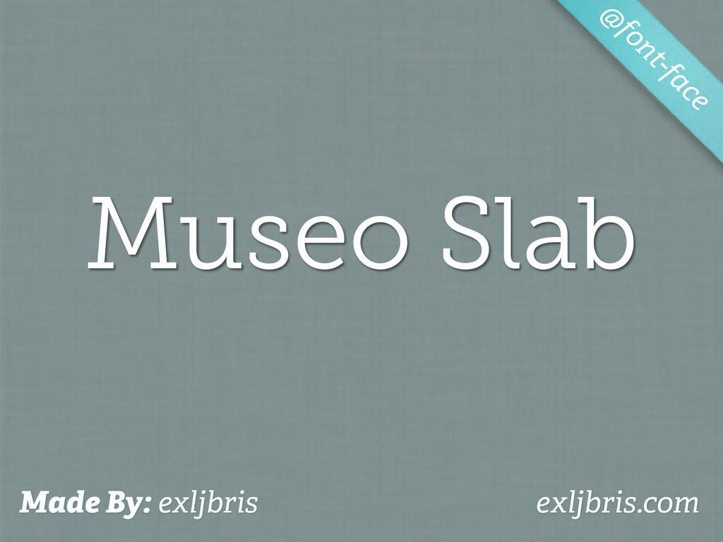 Museo Slab @ font-face Made By: exljbris exljbr...