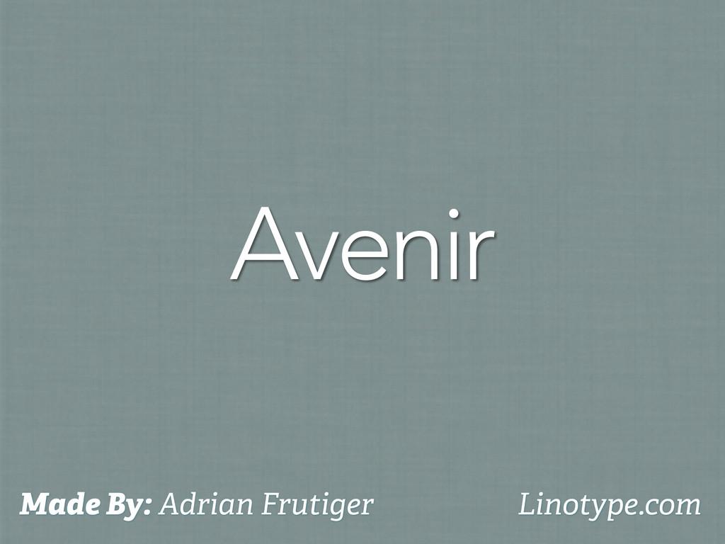 Avenir Made By: Adrian Frutiger Linotype.com