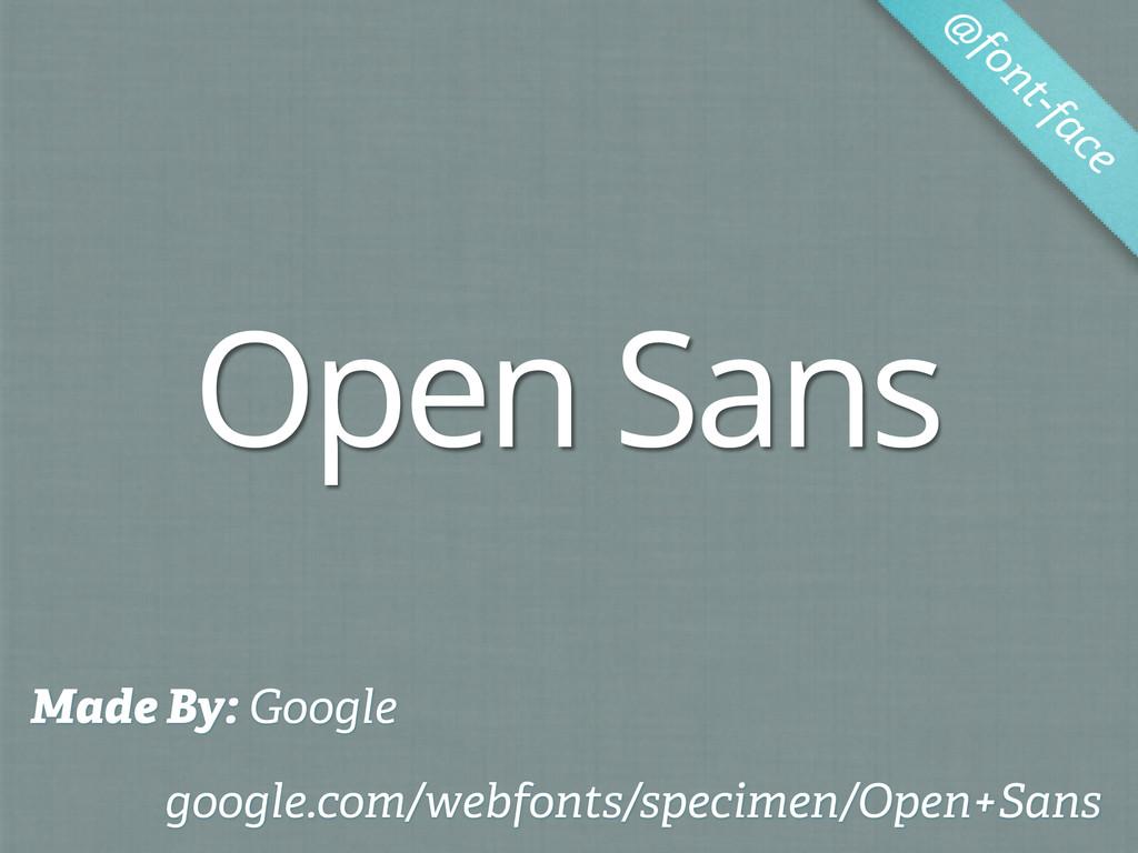 Open Sans @ font-face Made By: Google google.co...