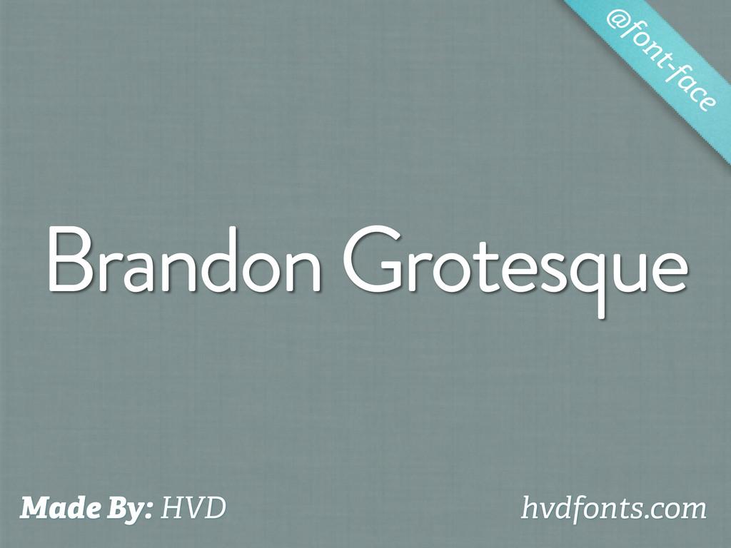 Brandon Grotesque @ font-face Made By: HVD hvdf...