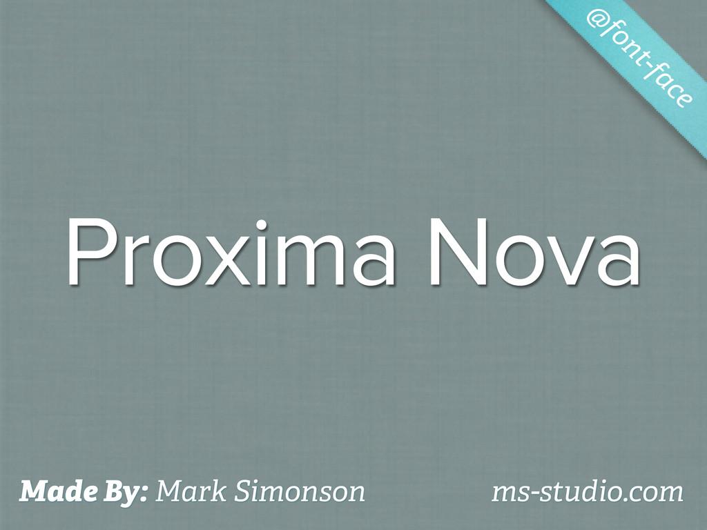 Proxima Nova @ font-face Made By: Mark Simonson...