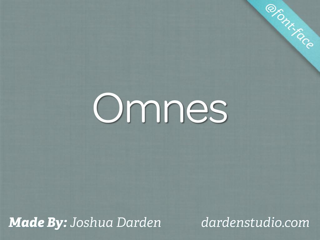 Omnes Made By: Joshua Darden dardenstudio.com @...