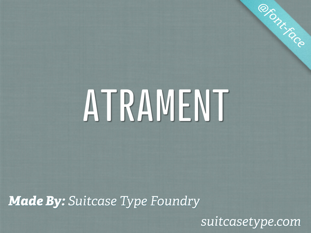 ATRAMENT @ font-face Made By: Suitcase Type Fou...