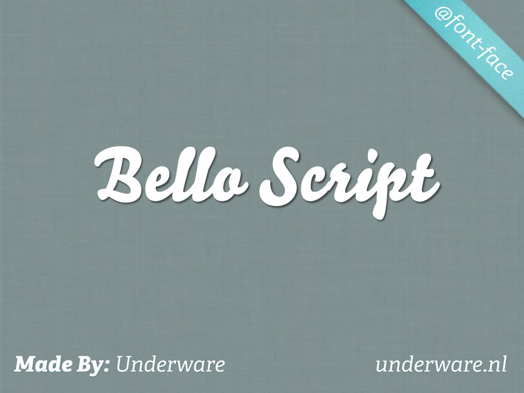 Bello Script @ font-face Made By: Underware und...