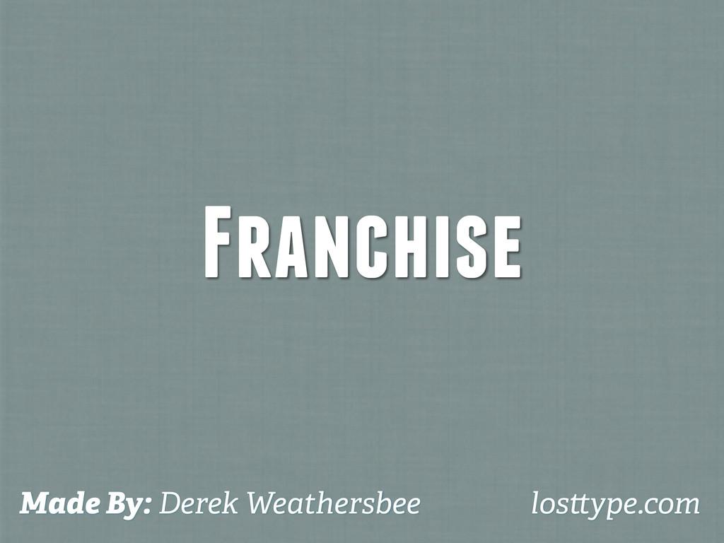 Franchise Made By: Derek Weathersbee los ype.com