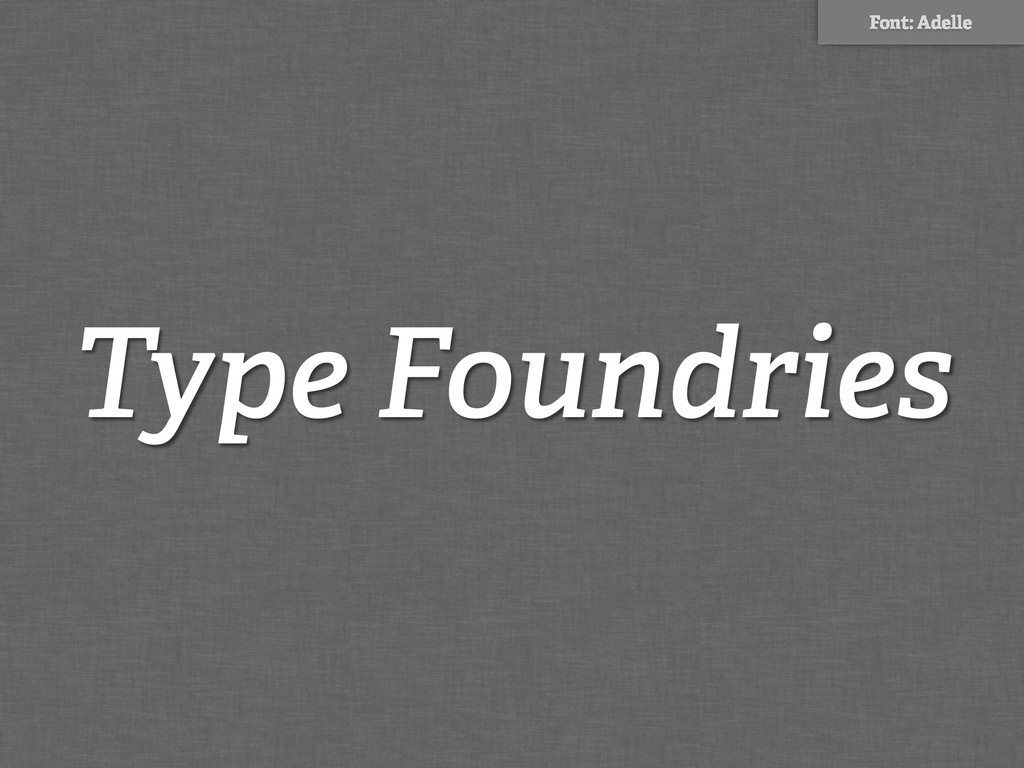Type Foundries Font: Adelle
