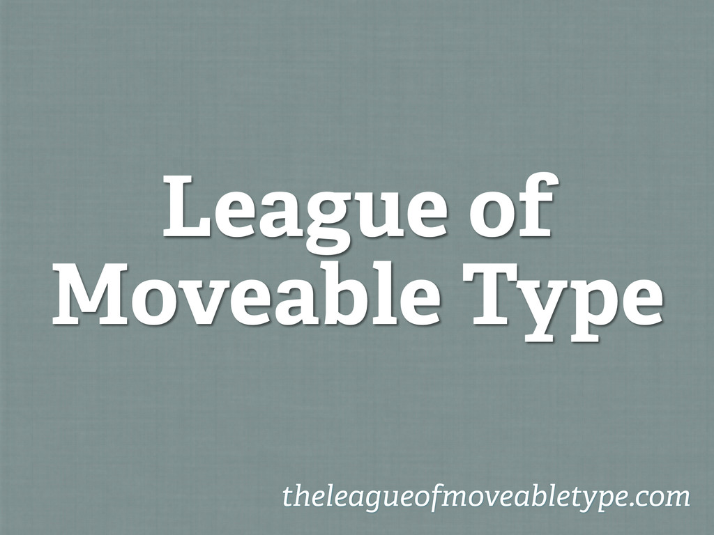 League of Moveable Type theleagueofmoveabletype...