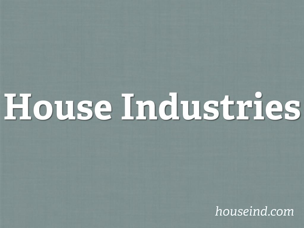 House Industries houseind.com