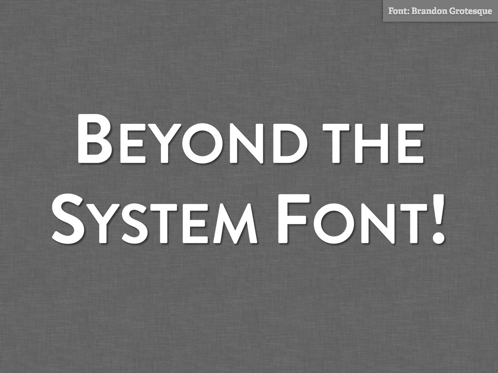 BEYOND THE SYSTEM FONT! Font: Brandon Grotesque