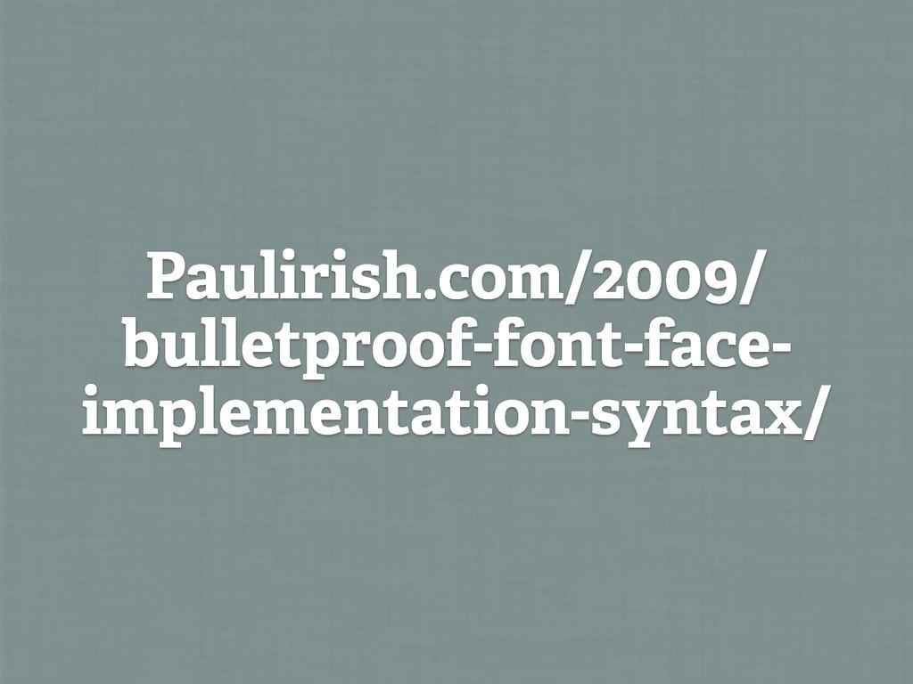 Paulirish.com/2009/ bulletproof-font-face- impl...
