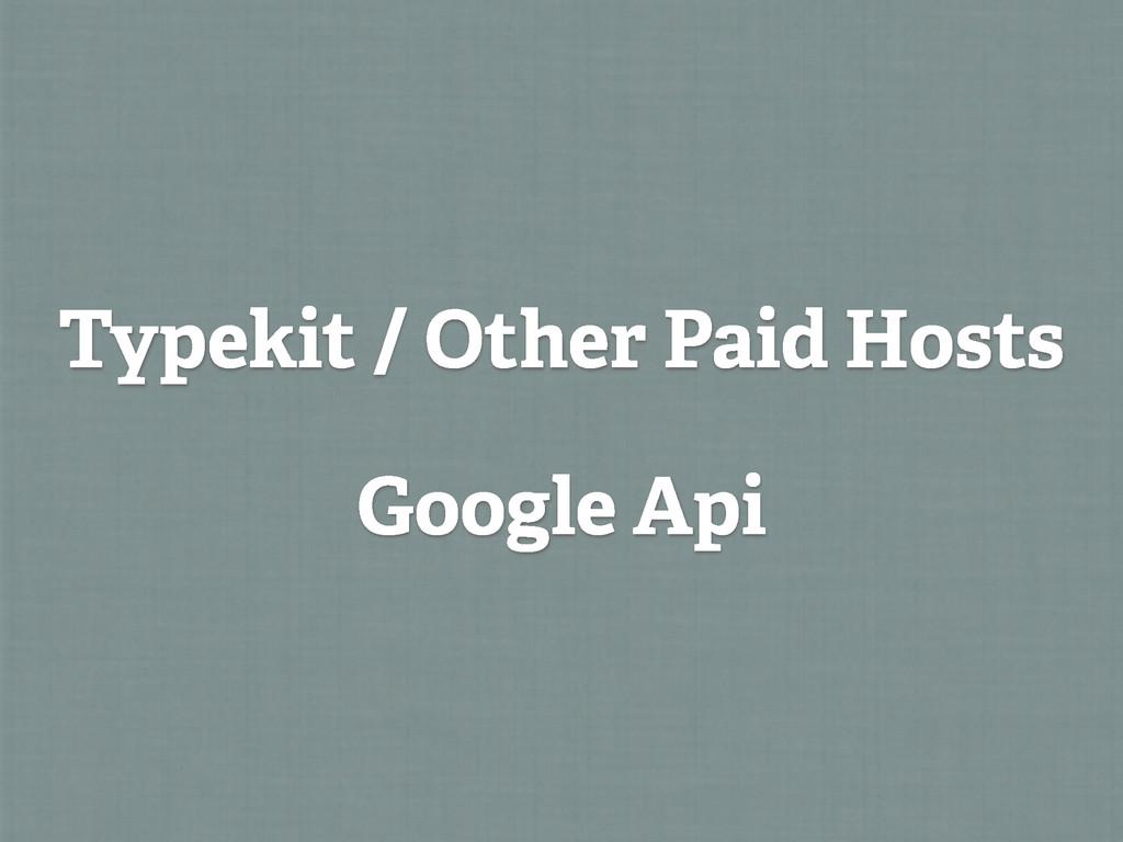 Typekit / Other Paid Hosts Google Api