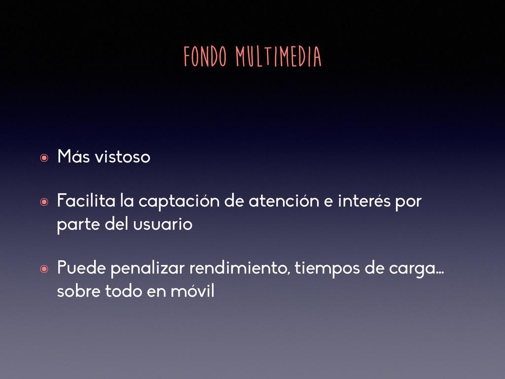 FONDO MULTIMEDIA ๏ Más vistoso ๏ Facilita la ca...